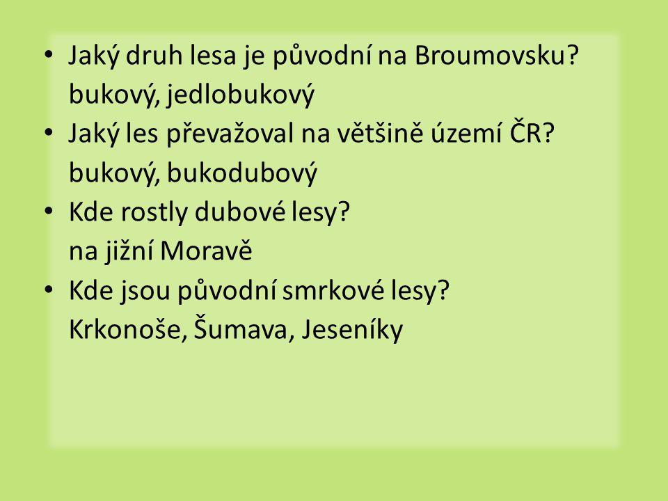 • Jaký druh lesa je původní na Broumovsku? bukový, jedlobukový • Jaký les převažoval na většině území ČR? bukový, bukodubový • Kde rostly dubové lesy?
