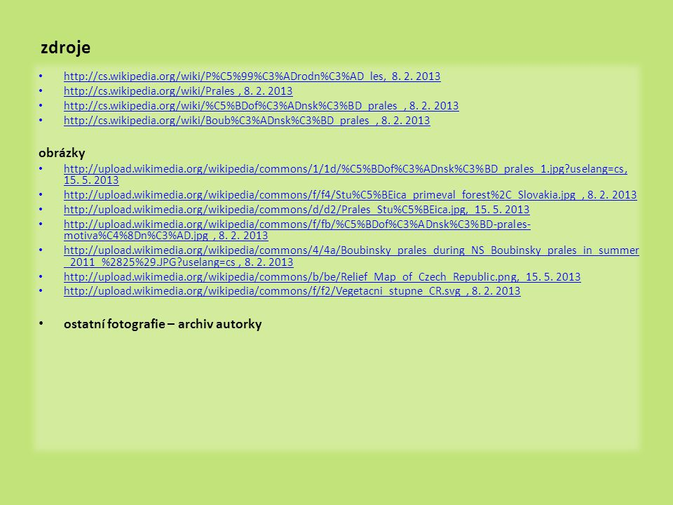 zdroje • http://cs.wikipedia.org/wiki/P%C5%99%C3%ADrodn%C3%AD_les, 8. 2. 2013 http://cs.wikipedia.org/wiki/P%C5%99%C3%ADrodn%C3%AD_les • http://cs.wik