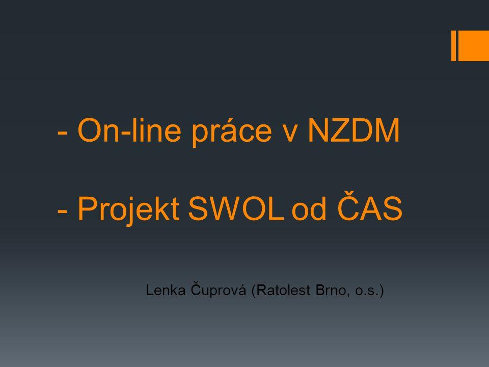 - On-line práce v NZDM - Projekt SWOL od ČAS Lenka Čuprová (Ratolest Brno, o.s.)