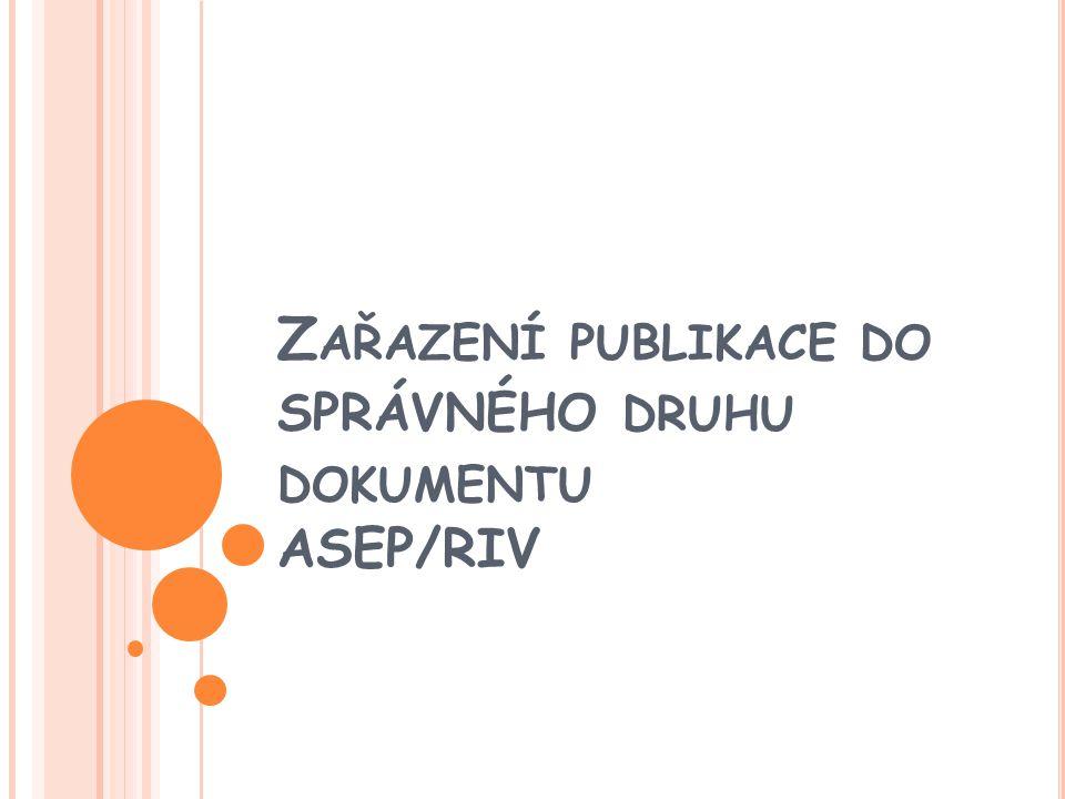Z AŘAZENÍ PUBLIKACE DO SPRÁVNÉHO DRUHU DOKUMENTU ASEP/RIV