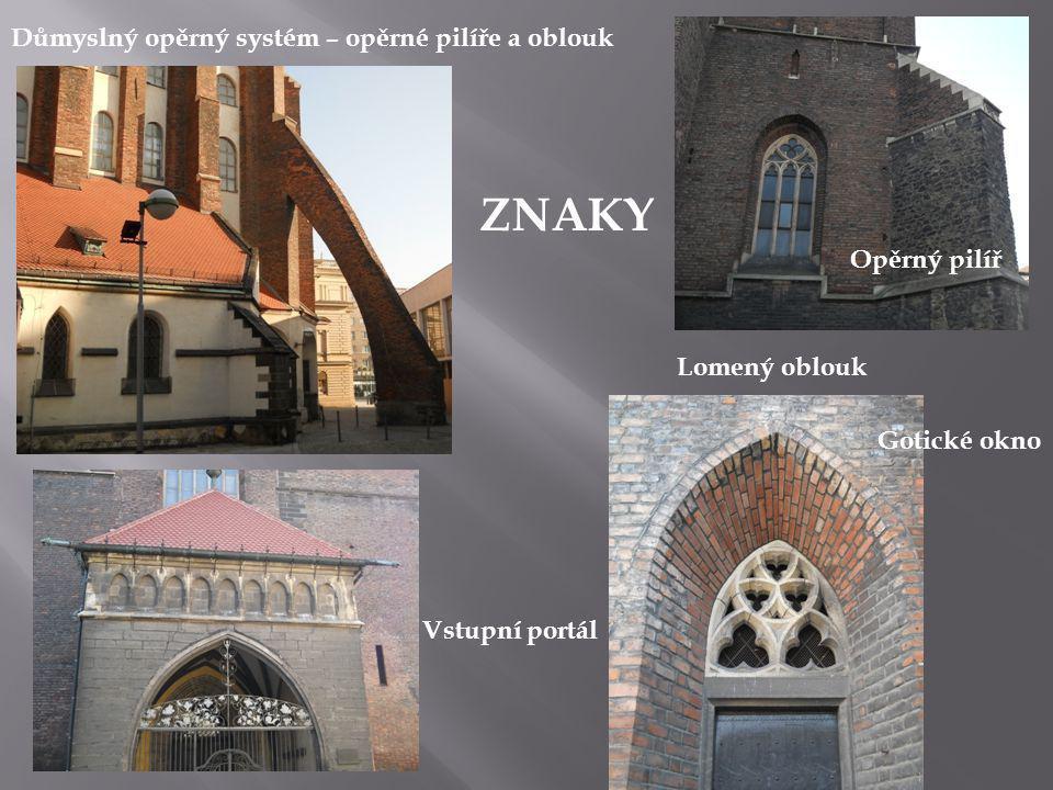 Gotické okno Důmyslný opěrný systém – opěrné pilíře a oblouk Opěrný pilíř Lomený oblouk Vstupní portál ZNAKY