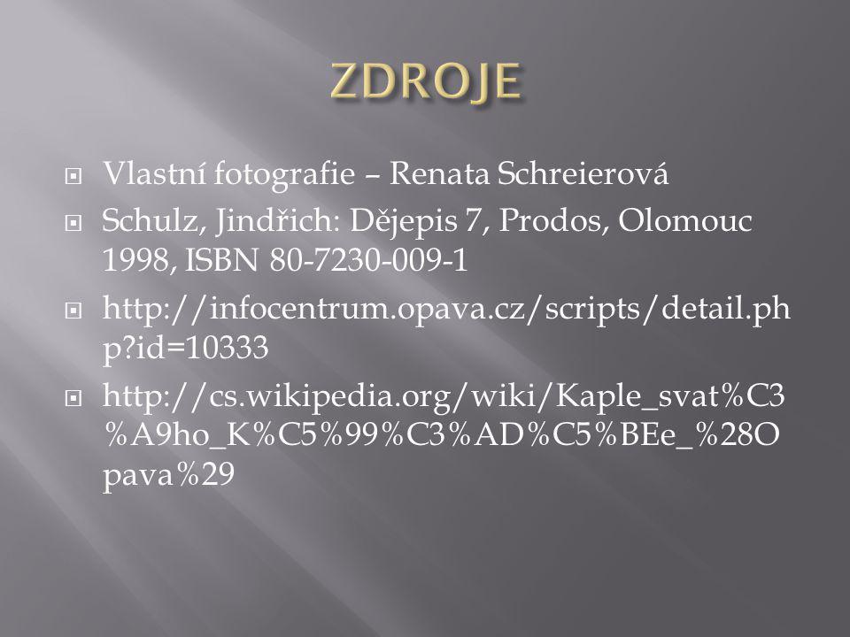  Vlastní fotografie – Renata Schreierová  Schulz, Jindřich: Dějepis 7, Prodos, Olomouc 1998, ISBN 80-7230-009-1  http://infocentrum.opava.cz/scripts/detail.ph p?id=10333  http://cs.wikipedia.org/wiki/Kaple_svat%C3 %A9ho_K%C5%99%C3%AD%C5%BEe_%28O pava%29