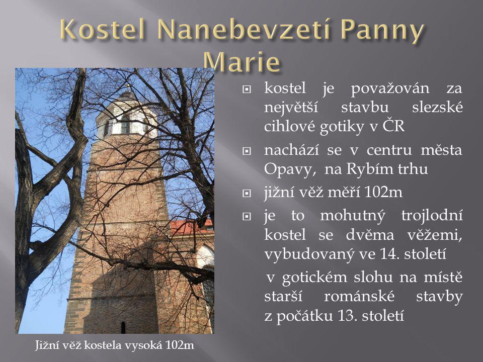  kostel je považován za největší stavbu slezské cihlové gotiky v ČR  nachází se v centru města Opavy, na Rybím trhu  jižní věž měří 102m  je to mohutný trojlodní kostel se dvěma věžemi, vybudovaný ve 14.