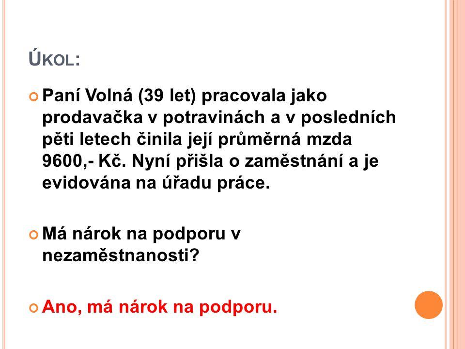 Ú KOL : Paní Volná (39 let) pracovala jako prodavačka v potravinách a v posledních pěti letech činila její průměrná mzda 9600,- Kč.