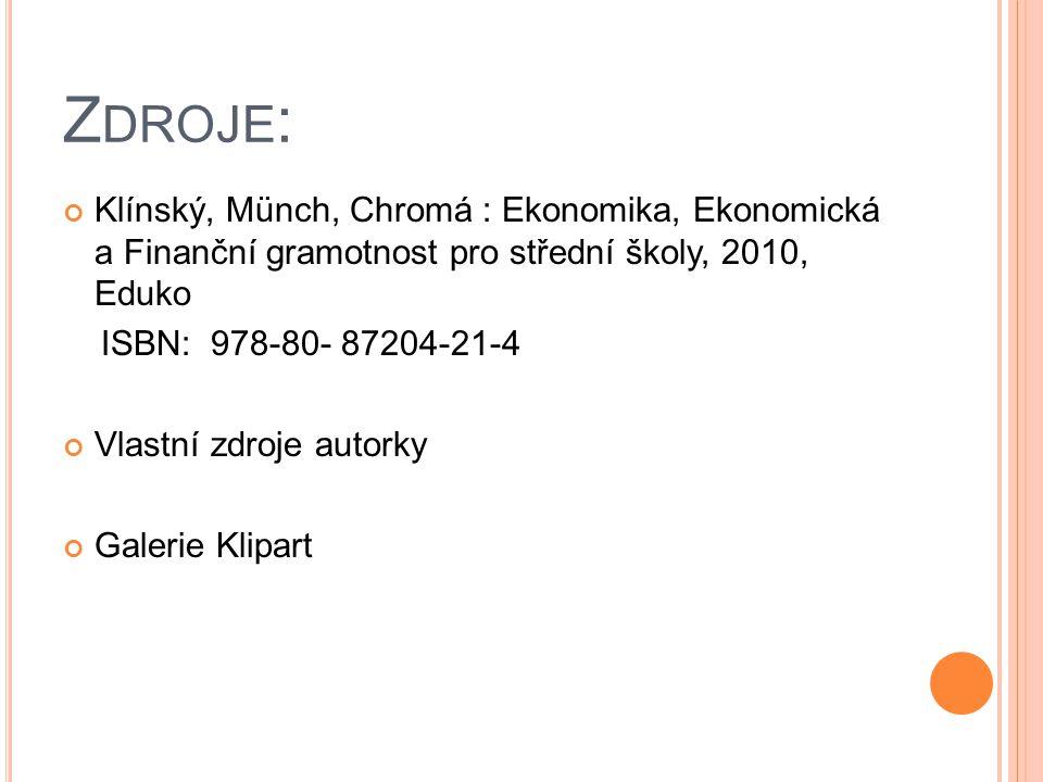 Z DROJE : Klínský, Münch, Chromá : Ekonomika, Ekonomická a Finanční gramotnost pro střední školy, 2010, Eduko ISBN: 978-80- 87204-21-4 Vlastní zdroje autorky Galerie Klipart