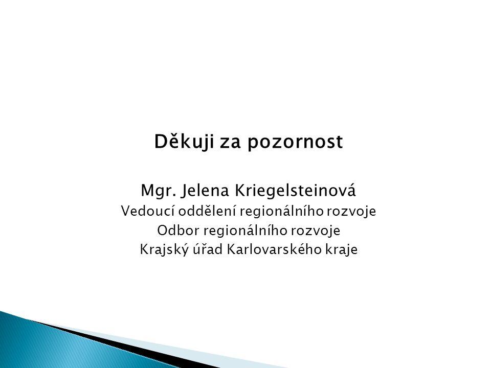 Děkuji za pozornost Mgr. Jelena Kriegelsteinová Vedoucí oddělení regionálního rozvoje Odbor regionálního rozvoje Krajský úřad Karlovarského kraje