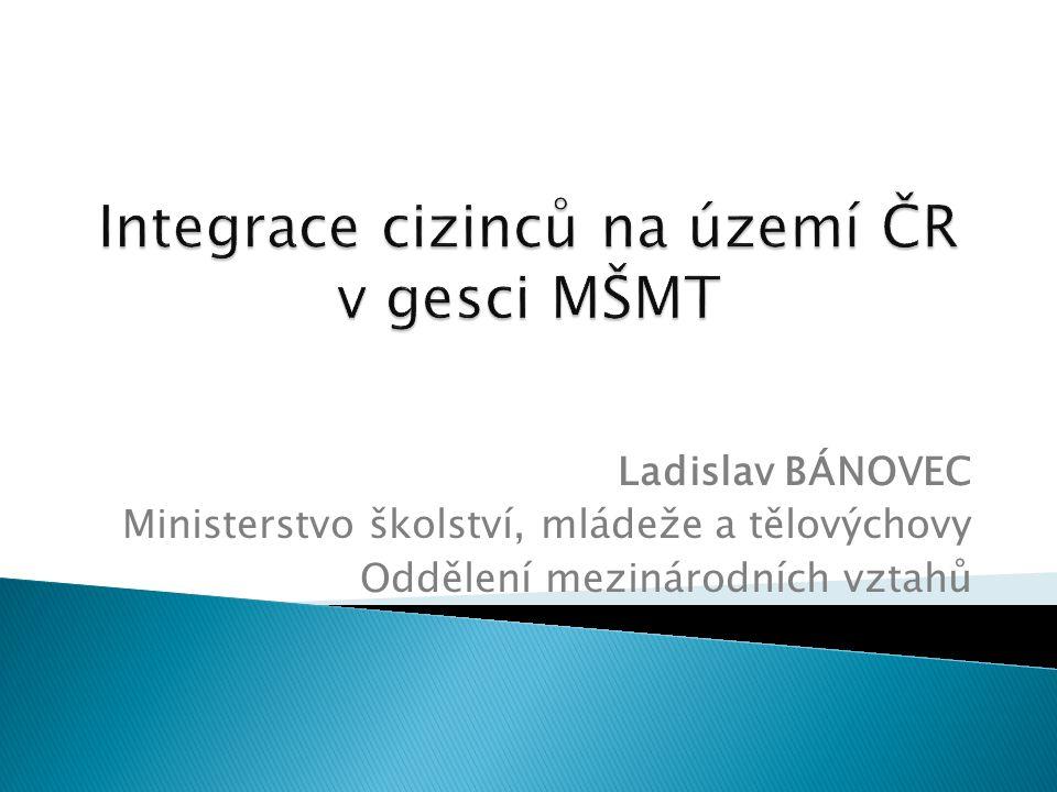 Ladislav BÁNOVEC Ministerstvo školství, mládeže a tělovýchovy Oddělení mezinárodních vztahů