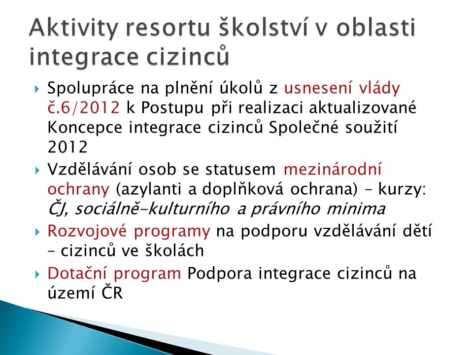  Spolupráce na plnění úkolů z usnesení vlády č.6/2012 k Postupu při realizaci aktualizované Koncepce integrace cizinců Společné soužití 2012  Vzdělá