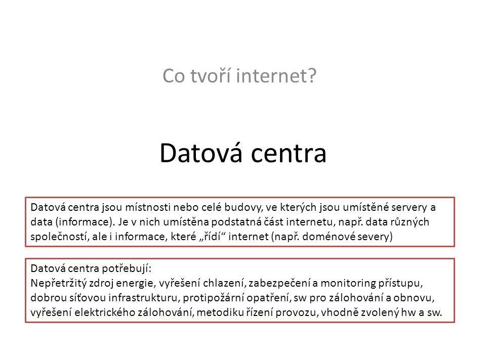 Datová centra Co tvoří internet? Datová centra jsou místnosti nebo celé budovy, ve kterých jsou umístěné servery a data (informace). Je v nich umístěn