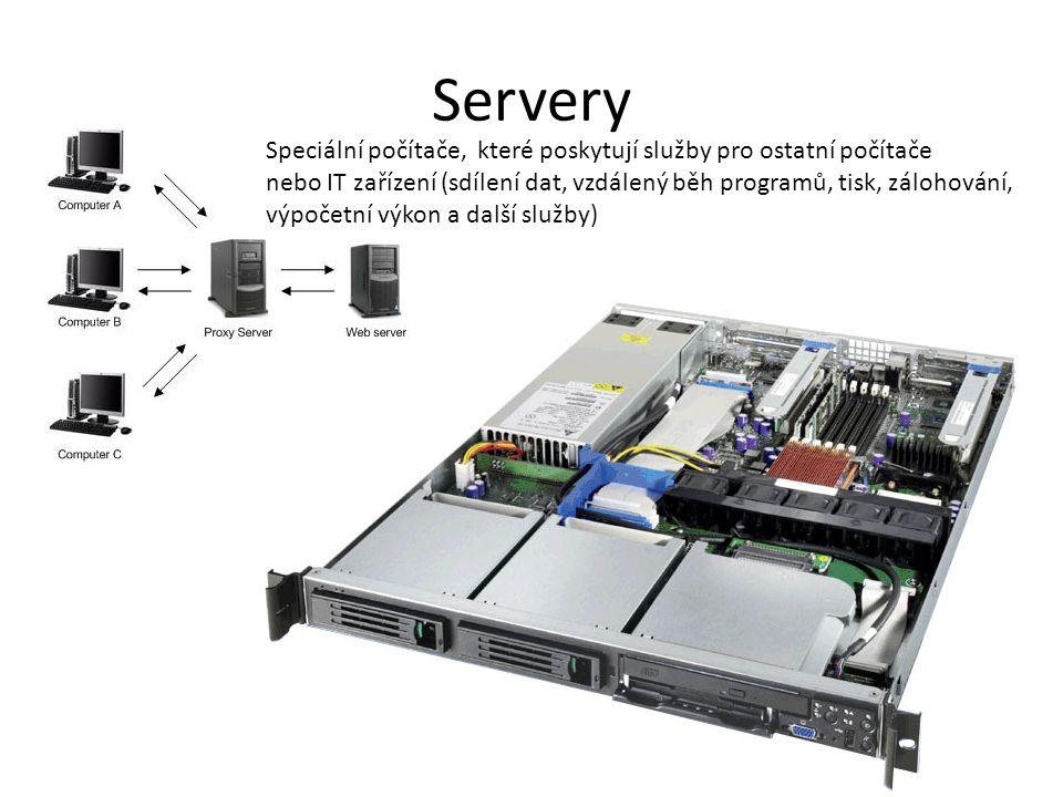 Servery Speciální počítače, které poskytují služby pro ostatní počítače nebo IT zařízení (sdílení dat, vzdálený běh programů, tisk, zálohování, výpočetní výkon a další služby)
