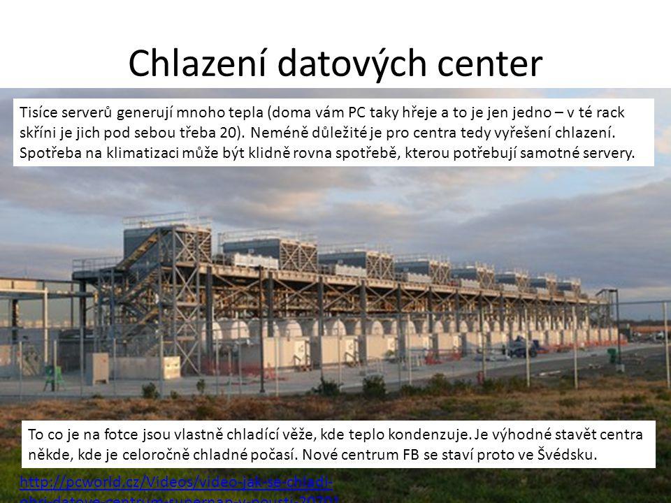 Chlazení datových center http://pcworld.cz/Videos/video-jak-se-chladi- obri-datove-centrum-supernap-v-pousti-20701 Tisíce serverů generují mnoho tepla (doma vám PC taky hřeje a to je jen jedno – v té rack skříni je jich pod sebou třeba 20).