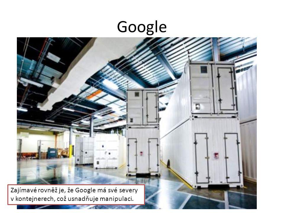 Google Zajímavé rovněž je, že Google má své severy v kontejnerech, což usnadňuje manipulaci.
