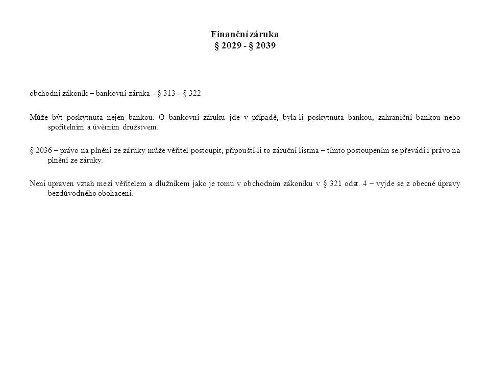 Finanční záruka § 2029 - § 2039 obchodní zákoník – bankovní záruka - § 313 - § 322 Může být poskytnuta nejen bankou. O bankovní záruku jde v případě,