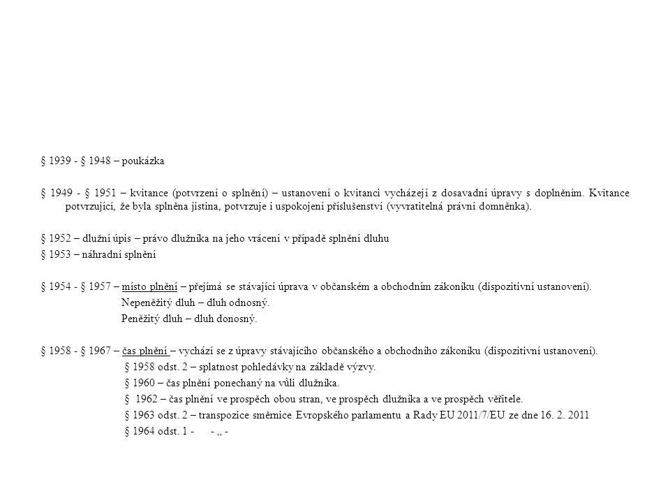 § 1939 - § 1948 – poukázka § 1949 - § 1951 – kvitance (potvrzení o splnění) – ustanovení o kvitanci vycházejí z dosavadní úpravy s doplněním. Kvitance
