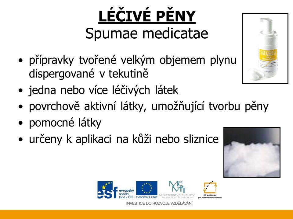 LÉČIVÉ PĚNY Spumae medicatae •přípravky tvořené velkým objemem plynu dispergované v tekutině •jedna nebo více léčivých látek •povrchově aktivní látky,