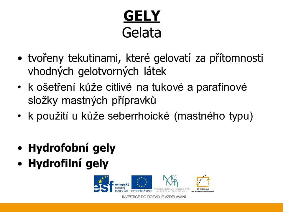 GELY Gelata •tvořeny tekutinami, které gelovatí za přítomnosti vhodných gelotvorných látek •k ošetření kůže citlivé na tukové a parafínové složky mastných přípravků •k použití u kůže seberrhoické (mastného typu) •Hydrofobní gely •Hydrofilní gely