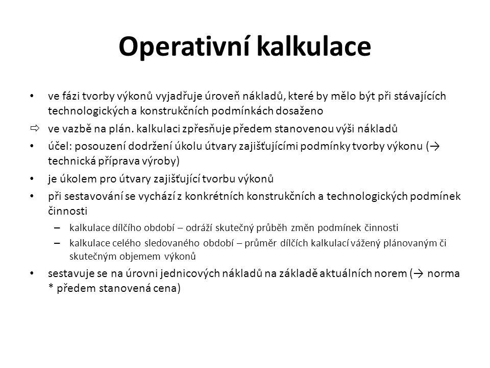 Operativní kalkulace • ve fázi tvorby výkonů vyjadřuje úroveň nákladů, které by mělo být při stávajících technologických a konstrukčních podmínkách do