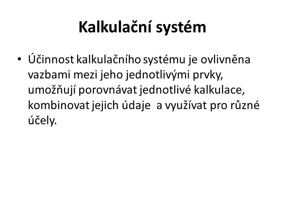 Kalkulační systém • Účinnost kalkulačního systému je ovlivněna vazbami mezi jeho jednotlivými prvky, umožňují porovnávat jednotlivé kalkulace, kombino