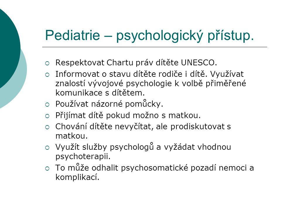 Pediatrie – psychologický přístup.  Respektovat Chartu práv dítěte UNESCO.  Informovat o stavu dítěte rodiče i dítě. Využívat znalostí vývojové psyc