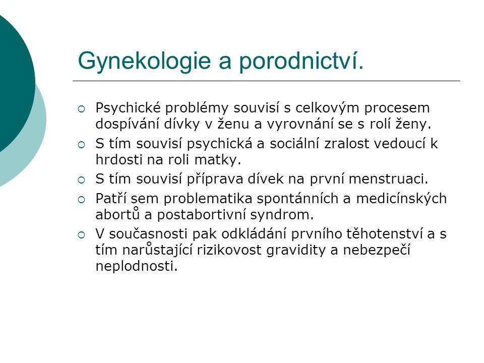 Gynekologie a porodnictví.  Psychické problémy souvisí s celkovým procesem dospívání dívky v ženu a vyrovnání se s rolí ženy.  S tím souvisí psychic