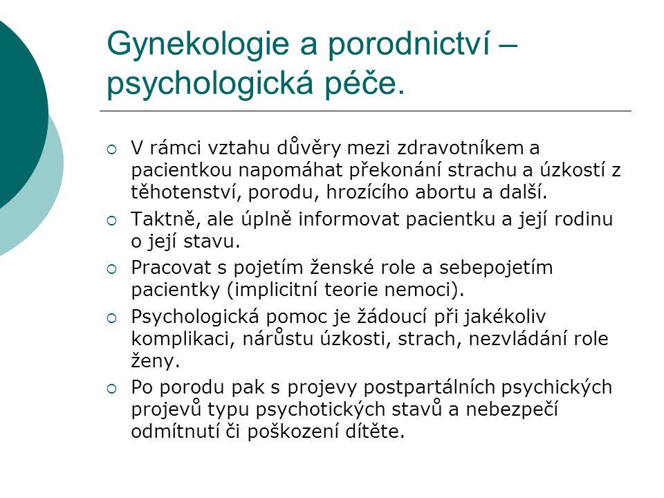 Gynekologie a porodnictví – psychologická péče.  V rámci vztahu důvěry mezi zdravotníkem a pacientkou napomáhat překonání strachu a úzkostí z těhoten
