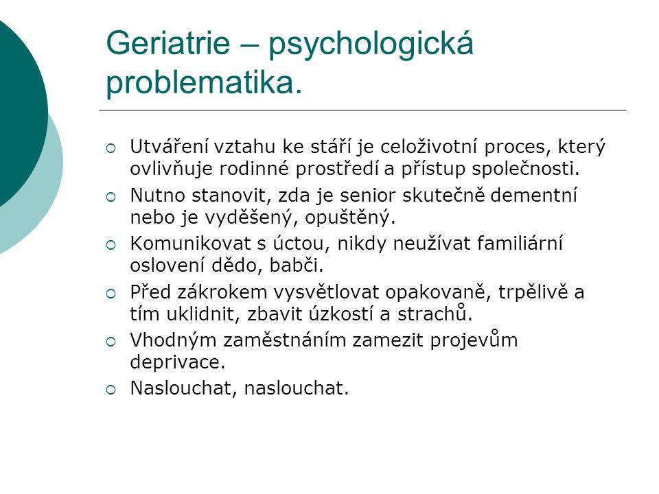 Geriatrie – psychologická problematika.  Utváření vztahu ke stáří je celoživotní proces, který ovlivňuje rodinné prostředí a přístup společnosti.  N