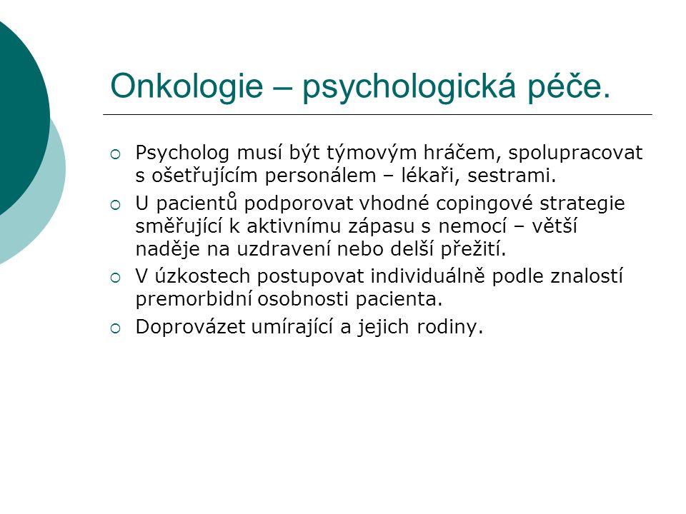 Onkologie – psychologická péče.  Psycholog musí být týmovým hráčem, spolupracovat s ošetřujícím personálem – lékaři, sestrami.  U pacientů podporova