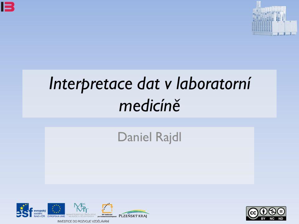 Interpretace dat v laboratorní medicíně Daniel Rajdl
