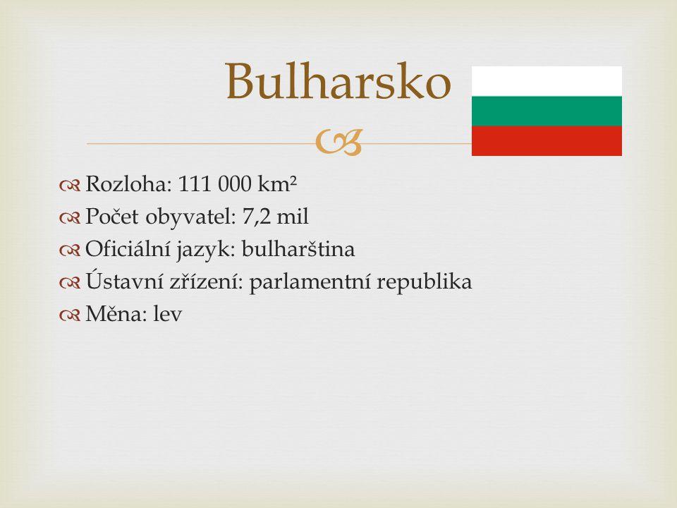   Rozloha: 111 000 km²  Počet obyvatel: 7,2 mil  Oficiální jazyk: bulharština  Ústavní zřízení: parlamentní republika  Měna: lev Bulharsko