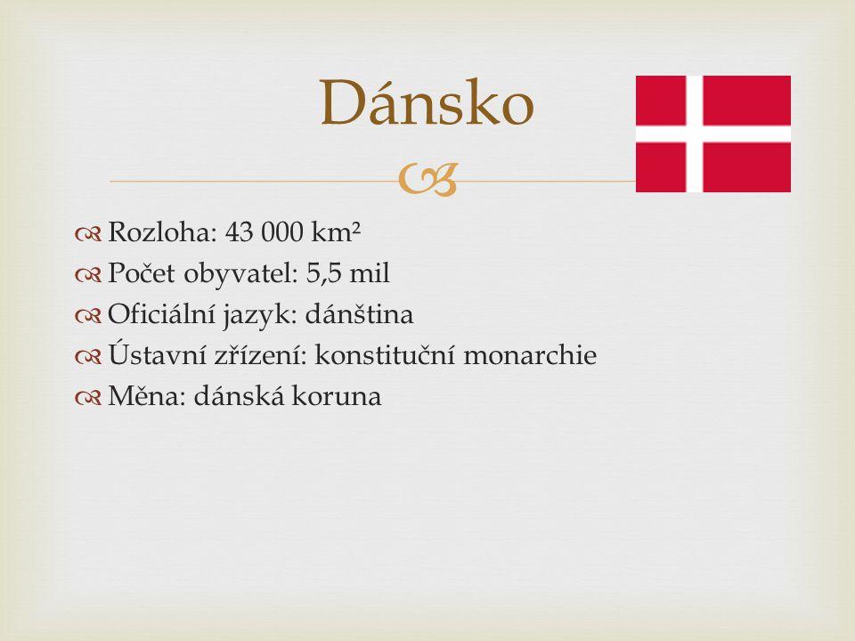   Rozloha: 43 000 km²  Počet obyvatel: 5,5 mil  Oficiální jazyk: dánština  Ústavní zřízení: konstituční monarchie  Měna: dánská koruna Dánsko