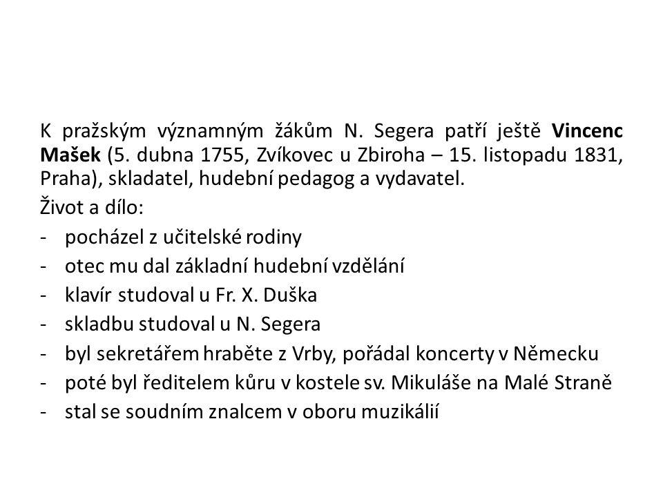 K pražským významným žákům N. Segera patří ještě Vincenc Mašek (5. dubna 1755, Zvíkovec u Zbiroha – 15. listopadu 1831, Praha), skladatel, hudební ped