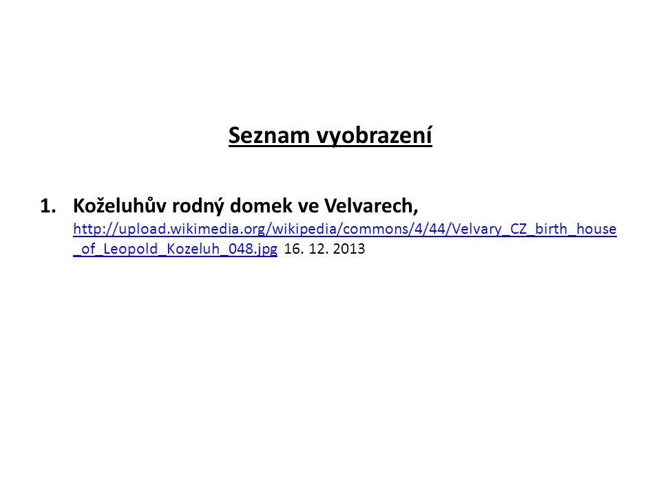 Seznam vyobrazení 1.Koželuhův rodný domek ve Velvarech, http://upload.wikimedia.org/wikipedia/commons/4/44/Velvary_CZ_birth_house _of_Leopold_Kozeluh_