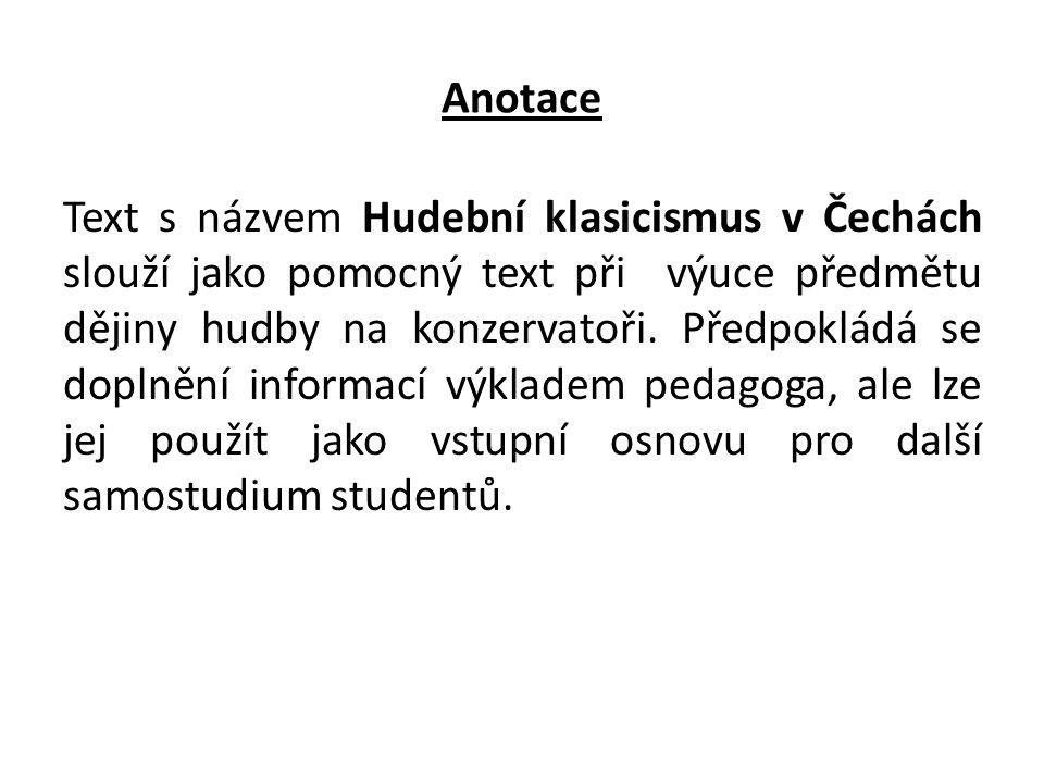 Anotace Text s názvem Hudební klasicismus v Čechách slouží jako pomocný text při výuce předmětu dějiny hudby na konzervatoři. Předpokládá se doplnění