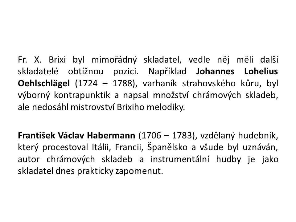 Fr. X. Brixi byl mimořádný skladatel, vedle něj měli další skladatelé obtížnou pozici. Například Johannes Lohelius Oehlschlägel (1724 – 1788), varhaní
