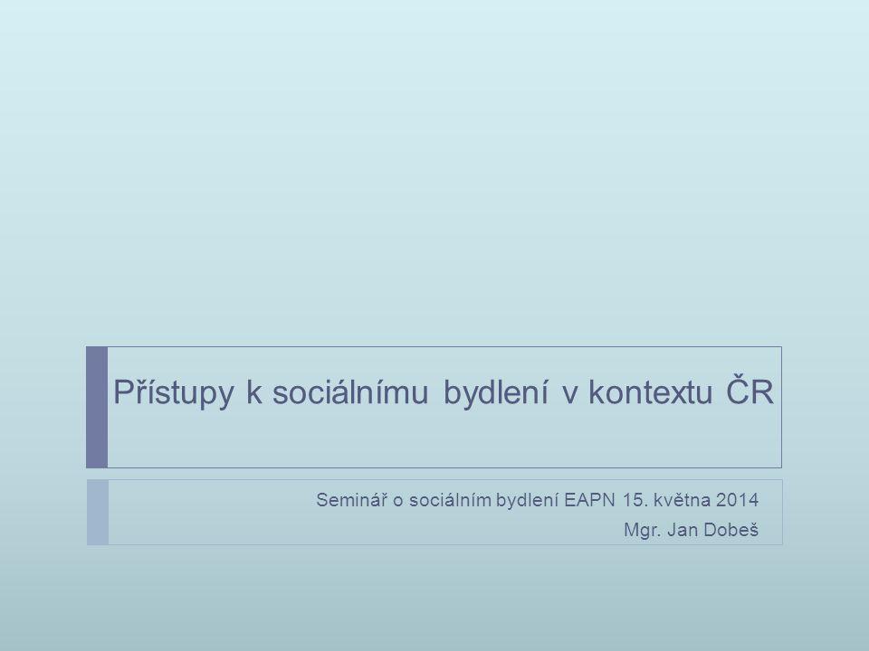 Přístupy k sociálnímu bydlení v kontextu ČR Seminář o sociálním bydlení EAPN 15.