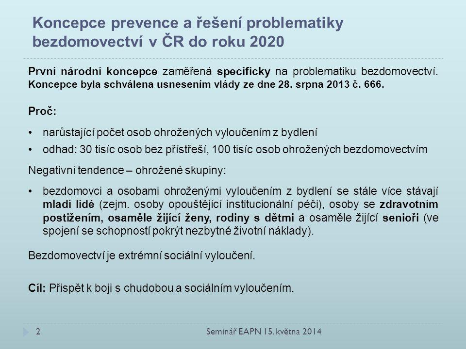Koncepce prevence a řešení problematiky bezdomovectví v ČR do roku 2020 První národní koncepce zaměřená specificky na problematiku bezdomovectví.