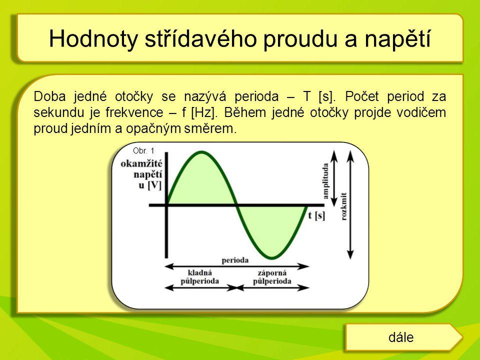 Doba jedné otočky se nazývá perioda – T [s].Počet period za sekundu je frekvence – f [Hz].