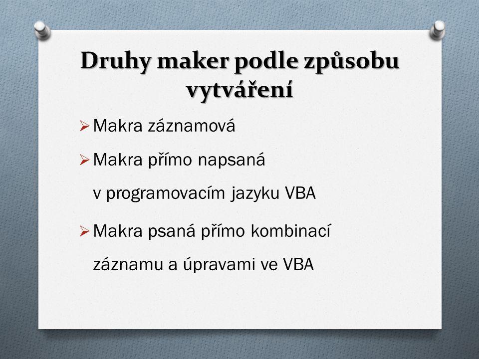 Druhy maker podle způsobu vytváření  Makra záznamová  Makra přímo napsaná v programovacím jazyku VBA  Makra psaná přímo kombinací záznamu a úpravam
