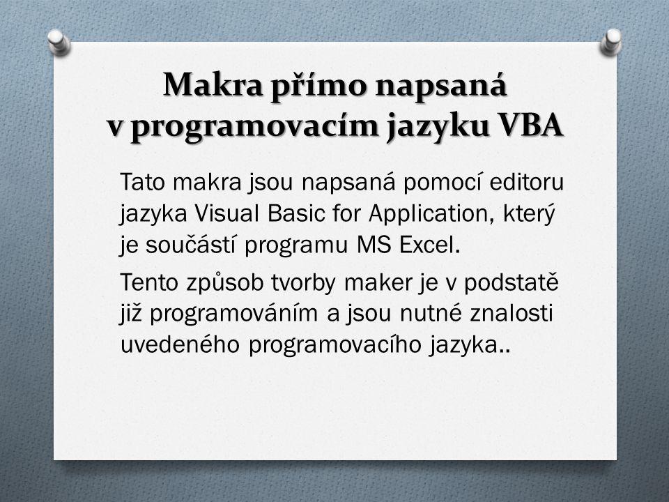 Makra přímo napsaná v programovacím jazyku VBA Tato makra jsou napsaná pomocí editoru jazyka Visual Basic for Application, který je součástí programu