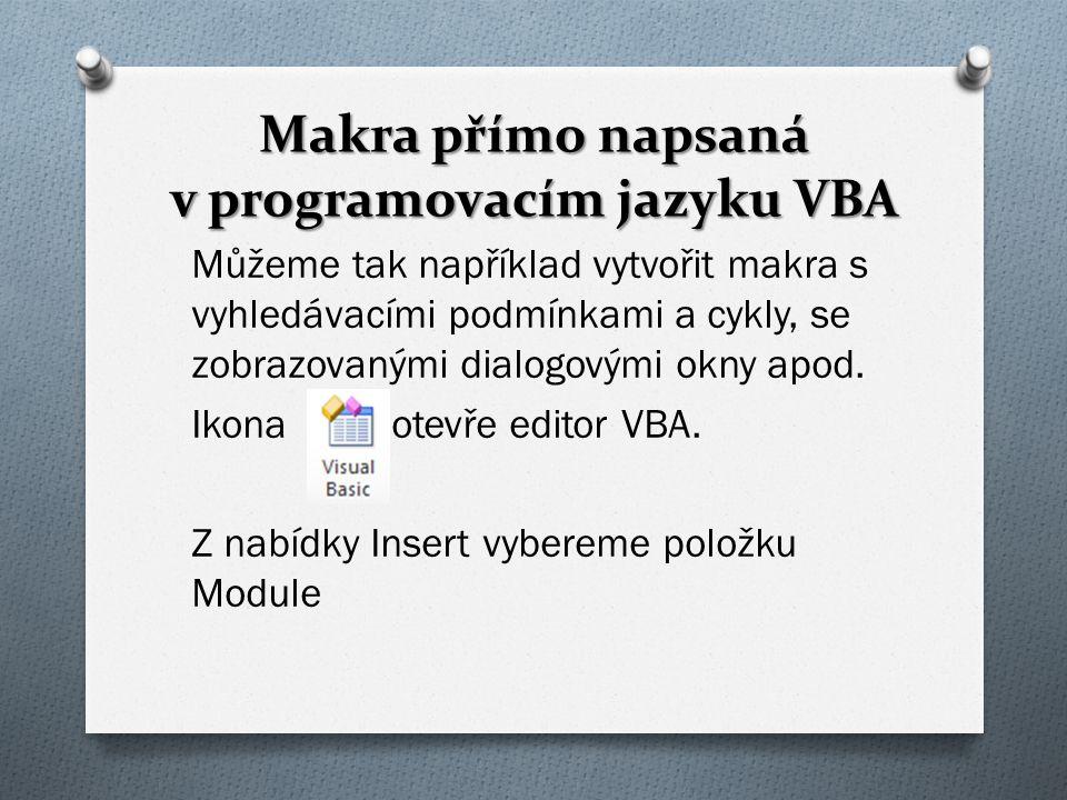 Makra přímo napsaná v programovacím jazyku VBA Můžeme tak například vytvořit makra s vyhledávacími podmínkami a cykly, se zobrazovanými dialogovými ok