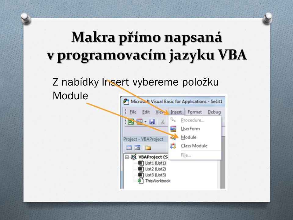 Makra přímo napsaná v programovacím jazyku VBA Z nabídky Insert vybereme položku Module
