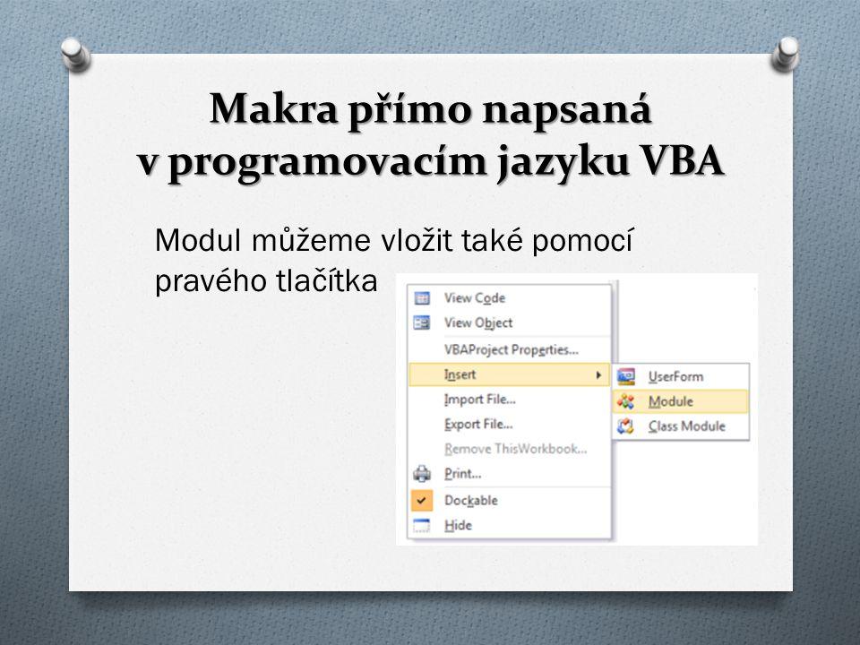 Makra přímo napsaná v programovacím jazyku VBA Modul můžeme vložit také pomocí pravého tlačítka