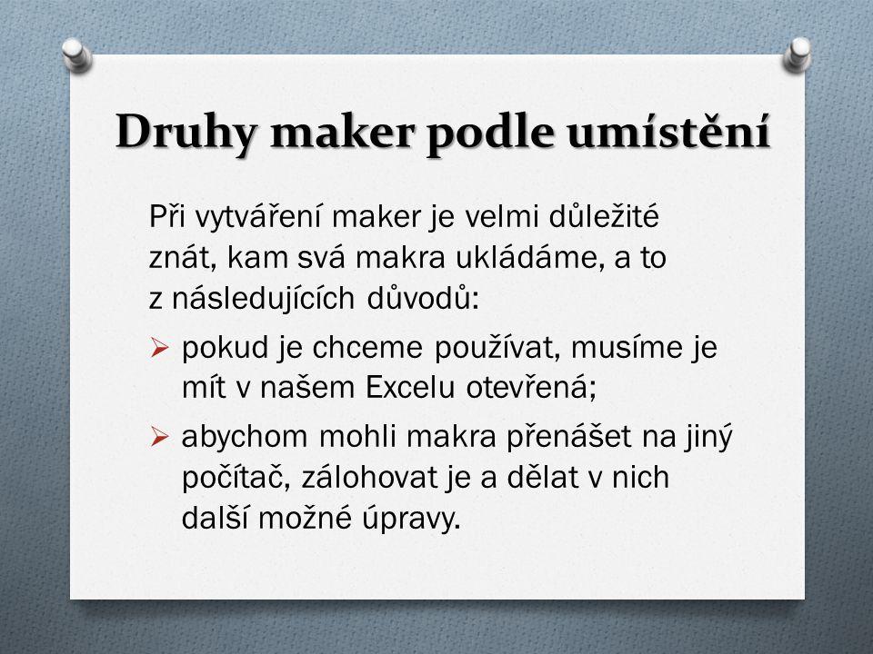 Druhy maker podle umístění Druhy maker podle umístění  Makra v osobním sešitu maker  Makra v aktuálním souboru  Makra v novém sešitu maker