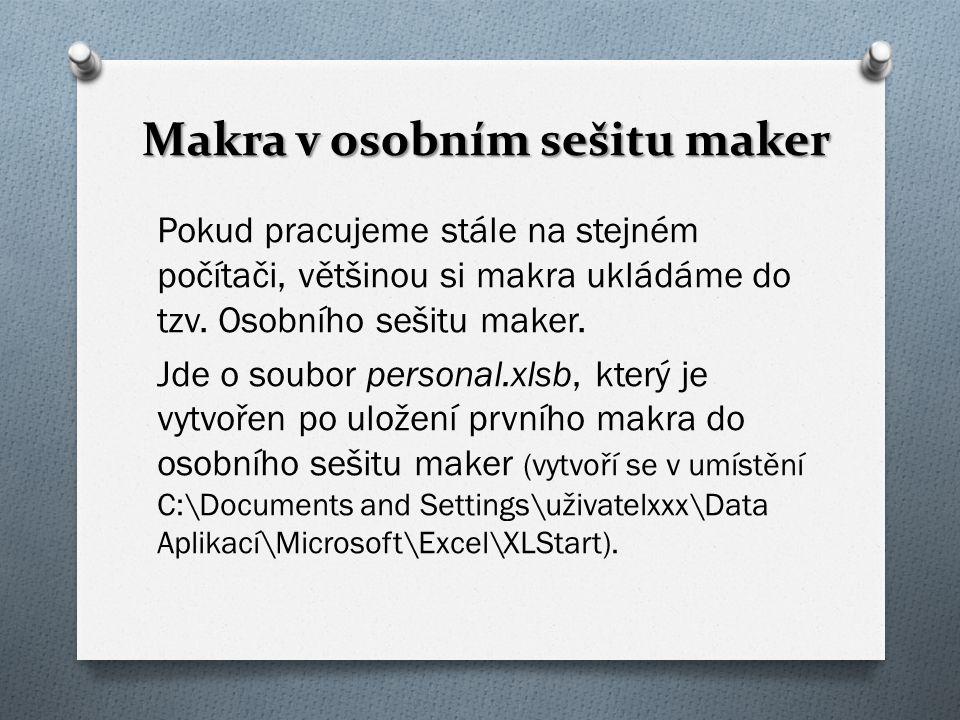 Makra v osobním sešitu maker Makra v osobním sešitu maker Nevýhodou tedy je, že makra, která si sem zaznamenáme, jsou dostupná pouze na tom počítači, kde jsme je vytvořili a pod stejným přihlášením uživatele.