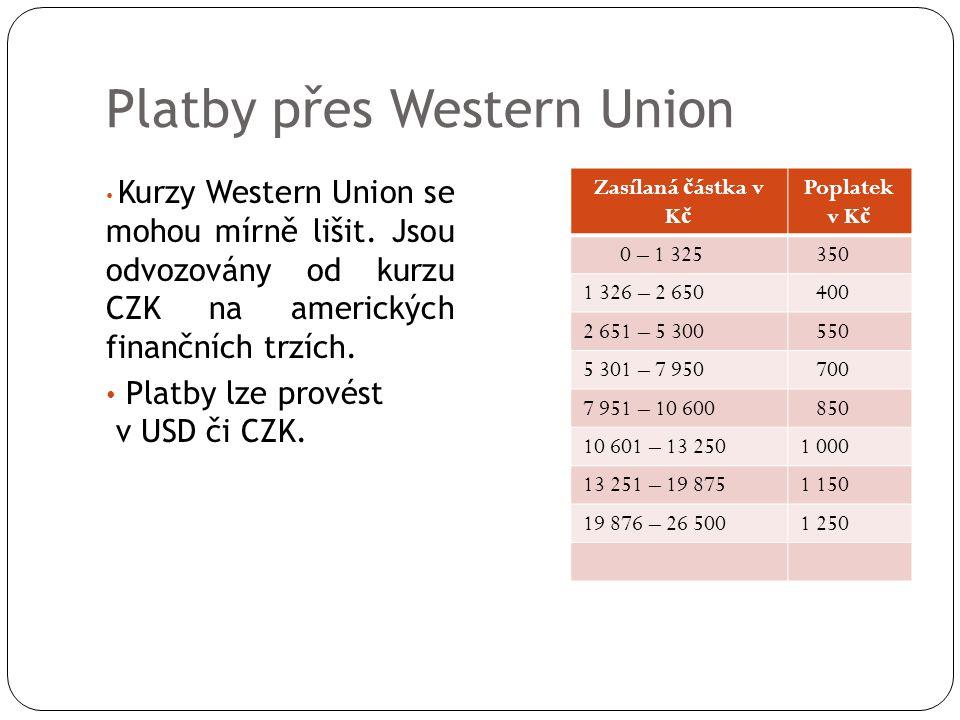 Platby přes Western Union • Kurzy Western Union se mohou mírně lišit. Jsou odvozovány od kurzu CZK na amerických finančních trzích. • Platby lze prové