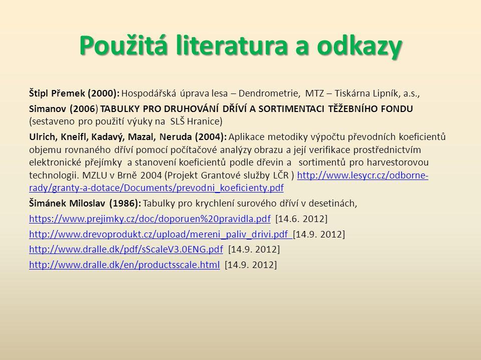 Použitá literatura a odkazy Štipl Přemek (2000): Hospodářská úprava lesa – Dendrometrie, MTZ – Tiskárna Lipník, a.s., Simanov (2006) TABULKY PRO DRUHO