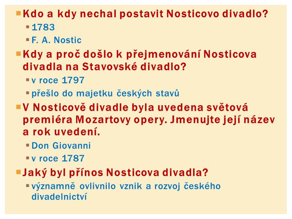  Kdo a kdy nechal postavit Nosticovo divadlo?  1783  F. A. Nostic  Kdy a proč došlo k přejmenování Nosticova divadla na Stavovské divadlo?  v roc