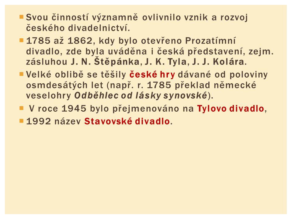  Svou činností významně ovlivnilo vznik a rozvoj českého divadelnictví.  1785 až 1862, kdy bylo otevřeno Prozatímní divadlo, zde byla uváděna i česk