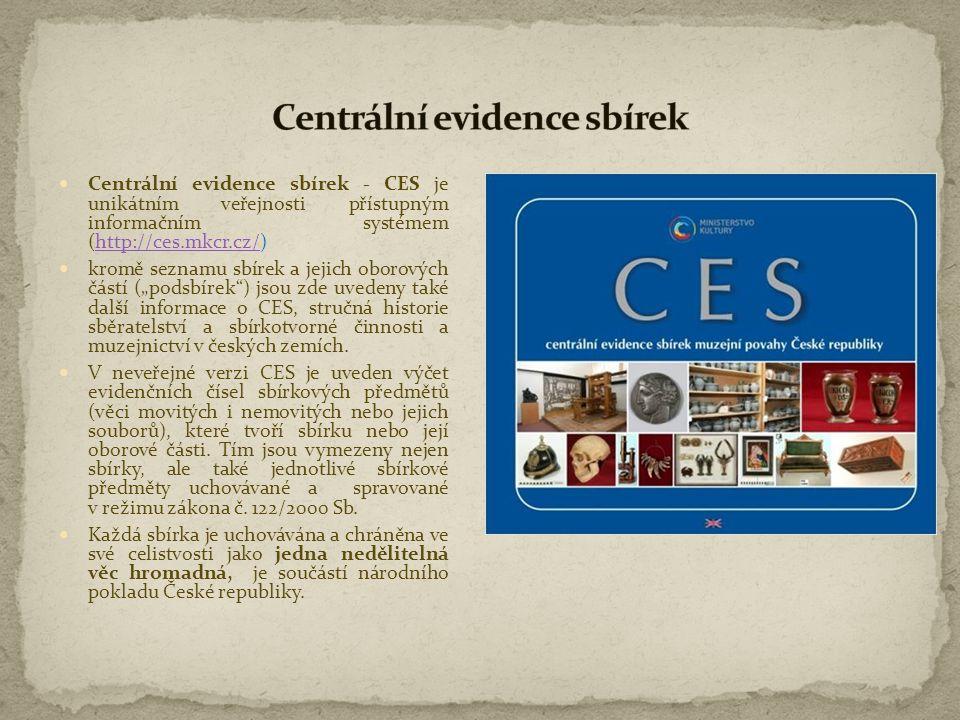  Centrální evidence sbírek - CES je unikátním veřejnosti přístupným informačním systémem (http://ces.mkcr.cz/)http://ces.mkcr.cz/  kromě seznamu sbí