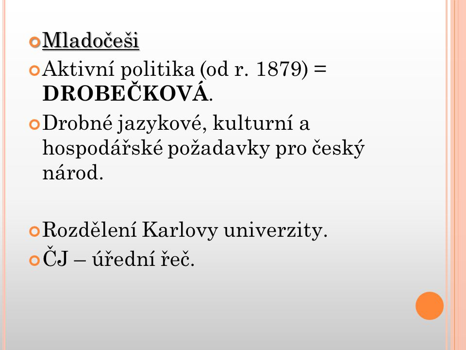 Mladočeši Aktivní politika (od r. 1879) = DROBEČKOVÁ. Drobné jazykové, kulturní a hospodářské požadavky pro český národ. Rozdělení Karlovy univerzity.
